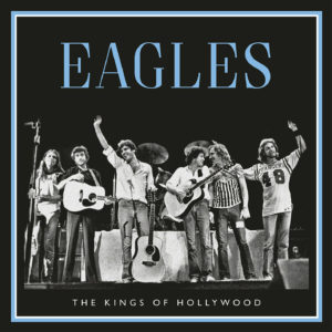 The Eagles - Kings of Hollywood